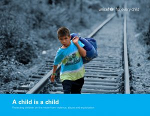 A Child is A Child - Protecting Children on the Move from Violence, Abuse and Exploitation_UNICEF